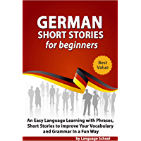 German Short Stories for Beginners: Easy Language Learning with Phrases and Short Stories to Improve Your Vocabulary and Grammar in a Fun Way (German Edition)