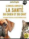 Le manuel complet de la santé du chien et du chat: Découvrez de nouvelles voies thérapeutiques (Donne la Patte) (French Edition)