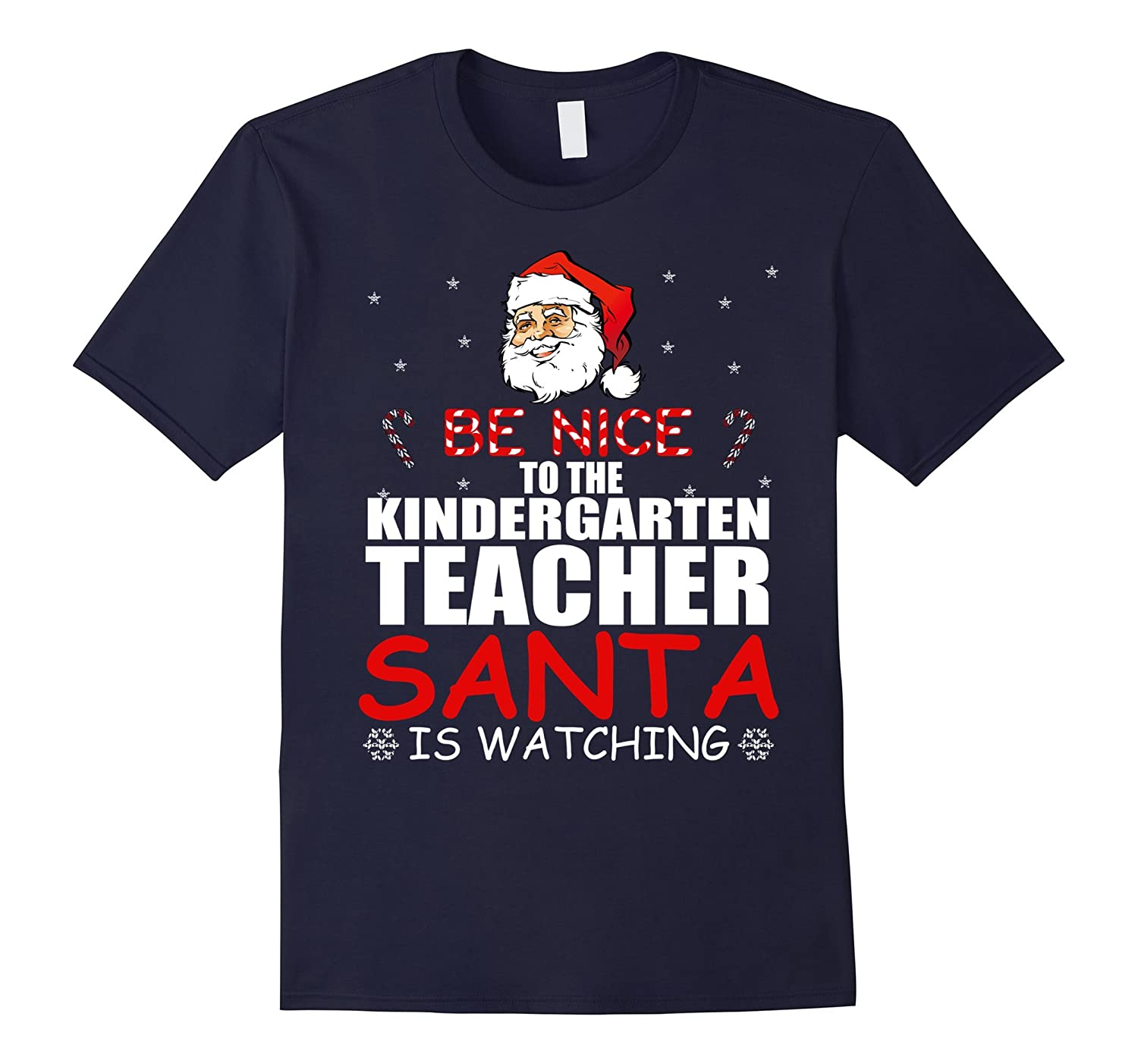 Be Nice To The Kindergarten Teacher Santa Is Watching Shirt