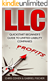 LLC: Quickstart Beginner's Guide to Limited Liability Companies ( LLC Taxes, Limited Liability Companies Guide)