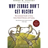 Why Zebras Don't Get Ulcers: The Acclaimed Guide to Stress, Stress-Related Diseases, and Coping, 3rd Edition