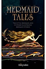 Mermaid Tales: The Little Mermaid and 14 Other Illustrated Mermaid Stories Kindle Edition