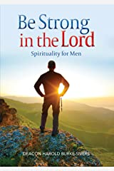 Be Strong in the Lord: Spirituality for Men Kindle Edition