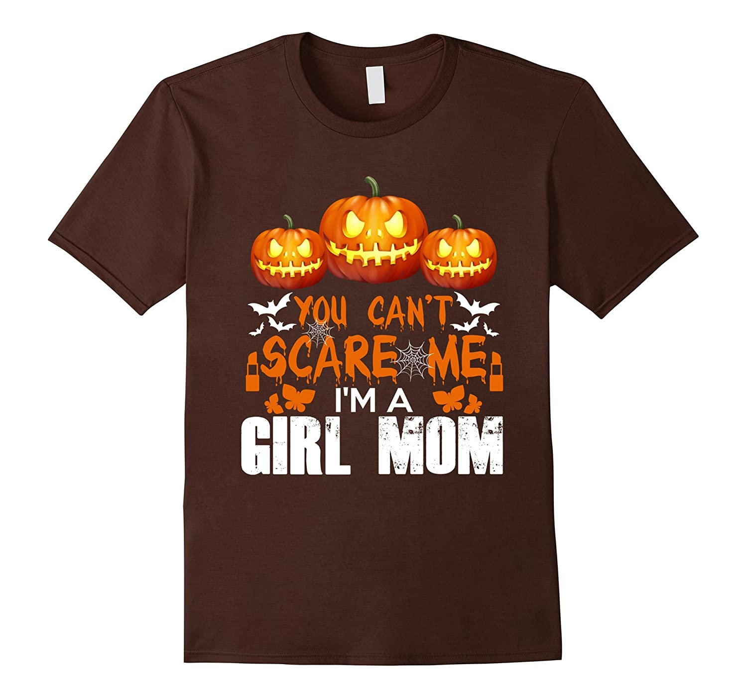 You Can't Scare Me I'm A Girl Mom | Funny Halloween T-Shirt-FL