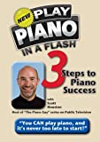 The New Play Piano In A Flash: 3 Steps to Piano Success