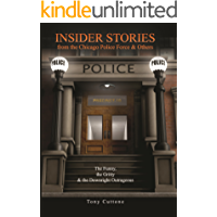 Insider Stories from the Chicago Police Force and Others: The funny, the gritty and the Downright Outrageous
