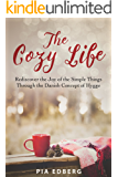 The Cozy Life: Rediscover the Joy of the Simple Things Through the Danish Concept of Hygge (English Edition)