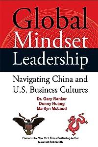 Global Mindset Leadership: Navigating China and U.S. Business Cultures