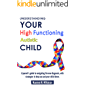 Understanding Your High Functioning Autistic Child: A Parent's Guide To Navigating The New Diagnosis, With Strategies To…