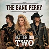 Better dig two by the band perry on amazon music amazon. Com.