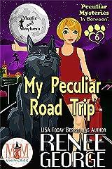 My Peculiar Road Trip: Magic and Mayhem Universe (Peculiar Mysteries Book 6) Kindle Edition