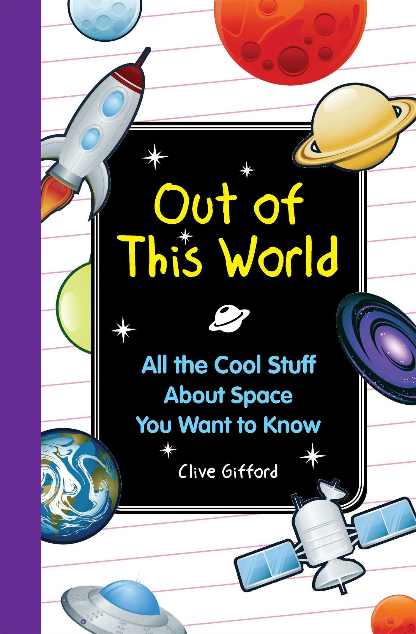 Out of this World: All the Cool Stuff About Space You Want to Knkow