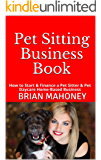 Pet Sitting Business Book: How to Start & Finance a Pet Sitter & Pet Daycare Home-Based Business (English Edition)