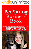 Pet Sitting Business Book: How to Start & Finance a Pet Sitter & Pet Daycare Home-Based Business