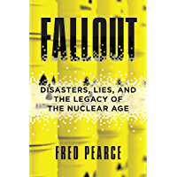 Fallout: Disasters, Lies, and the Legacy of the Nuclear Age (English Edition)