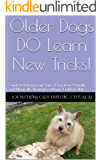 Older Dogs DO Learn New Tricks!: Guide to helping your Senior Dog keep Mentally and Physically Strong for a Happy Golden Oldie