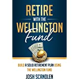 Retire With The Wellington Fund: Build a Successful Retirement Using Vanguard's Oldest Mutual Fund (Scandlen Sustainable Weal