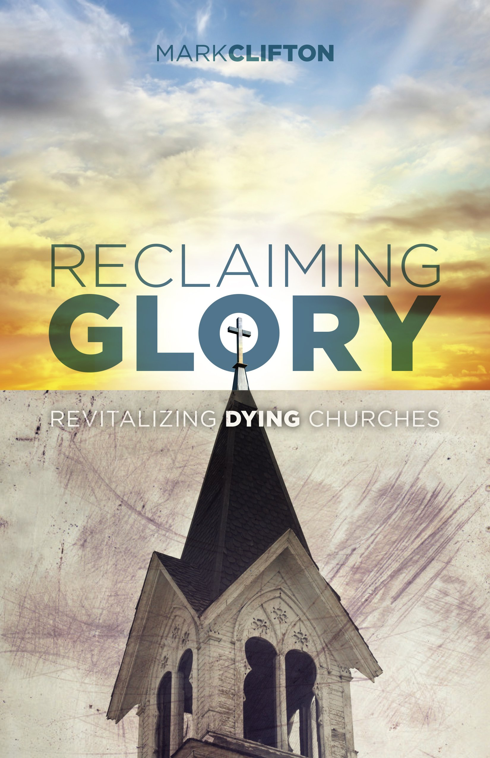 Reclaiming Glory: Revitalizing Dying Churches: Clifton, Mark ...
