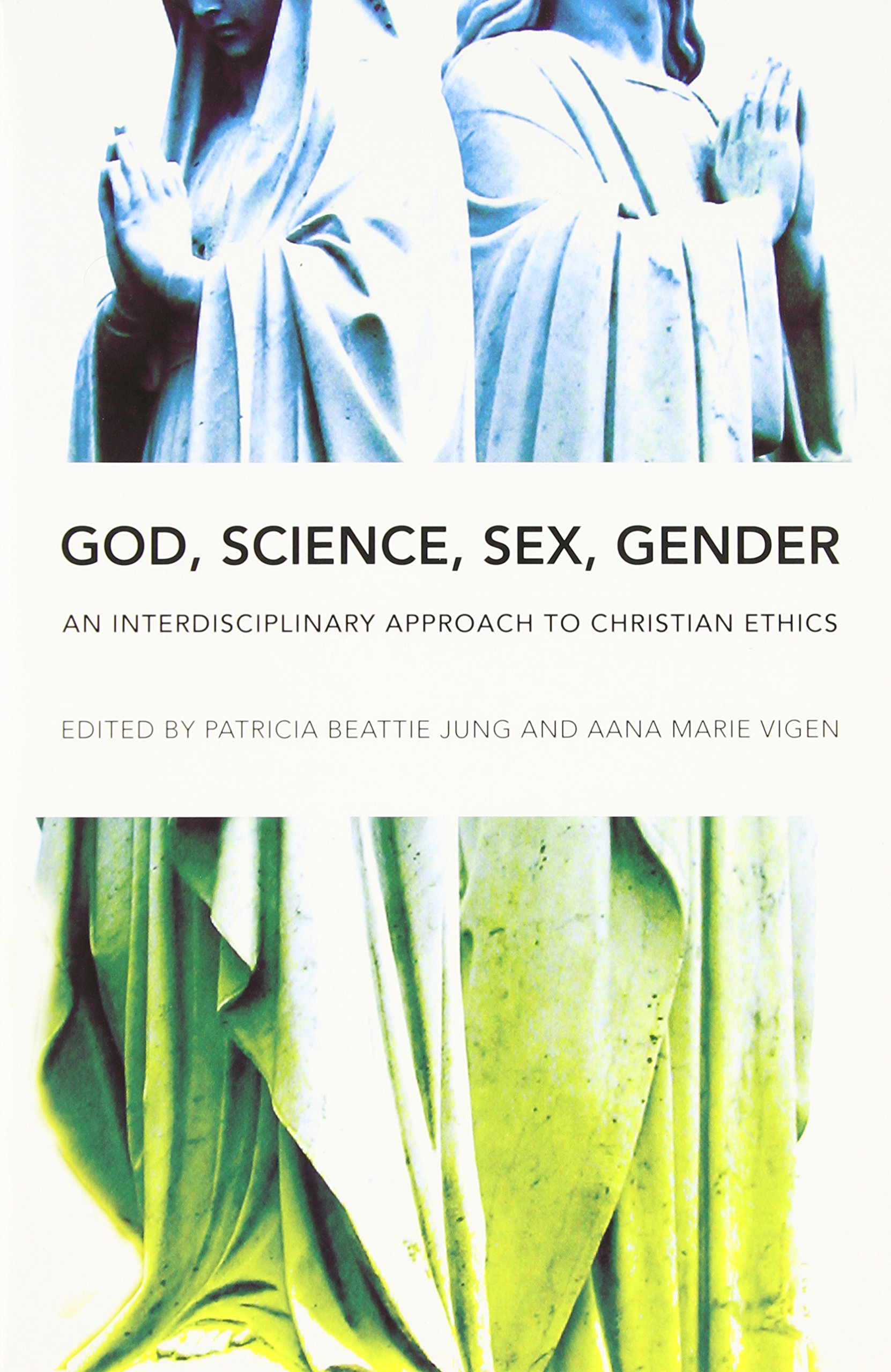 God, Science, Sex, Gender: An Interdisciplinary Approach to Christian  Ethics: Patricia Beattie Jung, Aana Marie Vigen, John Anderson:  9780252077241: ...