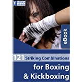 121 Striking Combinations for Boxing & Kickboxing (MMA Pad Training Concepts Book 1)