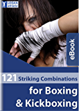121 Striking Combinations for Boxing & Kickboxing (MMA Pad Training Concepts)