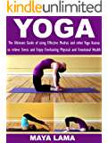 YOGA: The Ultimate Guide of using Effective Mudras and other Yoga Asanas to relieve Stress and Enjoy Everlasting Physical and Emotional Health