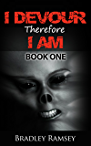 I Devour, Therefore I Am: Post Apocalyptic Survival Horror Fiction Series (I Waited for So Long To Be Free Book 1)