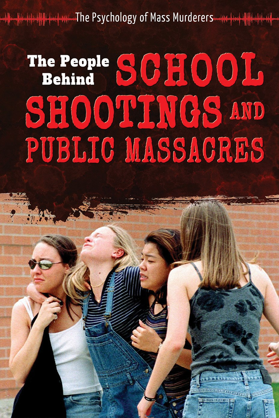 Read Online The People Behind School Shootings and Public Massacres (The Psychology of Mass Murderers) PDF
