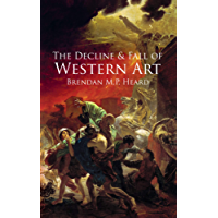 The Decline and Fall of Western Art (English Edition)