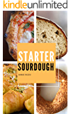 Starter Sourdough: A Step-By-Step Guide to Learn How to Bake Bread, Pizza, Brioches and more, with your Homemade…
