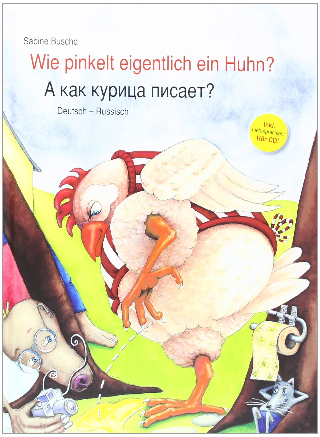 Wie pinkelt eigentlich ein Huhn?: Kinderbuch Deutsch-Russisch mit Audio-CD