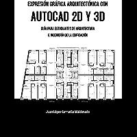 Expresión Gráfica Arquitectónica con AutoCAD 2D y 3D: