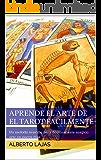 APRENDE EL ARTE DE EL TAROT FACILMENTE: Un metodo sencillo para dominar este magico arte en pocos dias (Spanish Edition)