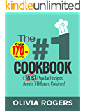 The #1 Cookbook: Over 170+ of the MOST Popular Recipes Across 7 Different Cuisines! (Breakfast, Lunch & Dinner)