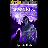 Moonrise Over Rabbit River: Book 1 - The Rabbit River Saga (A Paranormal Werewolf / Wolf Shifter Romance)