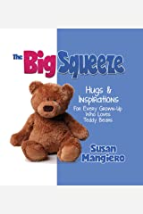 The Big Squeeze : Hugs & Inspirations For Every Grown-Up Who Loves Teddy Bears Hardcover