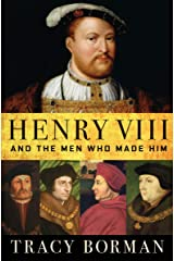 Henry VIII and the Men Who Made Him Kindle Edition