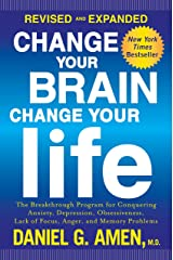 Change Your Brain, Change Your Life (Revised and Expanded): The Breakthrough Program for Conquering Anxiety, Depression, Obsessiveness, Lack of Focus, Anger, and Memory Problems Paperback