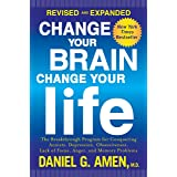 Change Your Brain, Change Your Life (Revised and Expanded): The Breakthrough Program for Conquering Anxiety, Depression, Obse