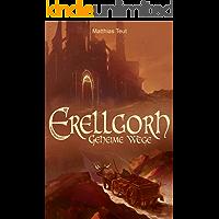 Erellgorh - Geheime Wege (German Edition)