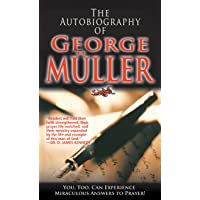 The Autobiography of George Muller: You, Too, Can Experience Miraculous Answers to Prayer!