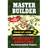 Master Builder Power Up! Level 2: Minecraft®™ Redstone for Intermediate Players