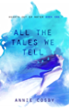 All the Tales We Tell (Hearts Out of Water Book 1)