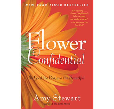 Flower Confidential The Good The Bad And The Beautiful Stewart Amy Amazon Com