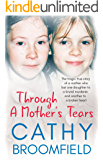 Through A Mother's Tears: The tragic true story of a mother who lost one daughter to a brutal murderer and another to a broken heart (English Edition)