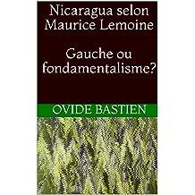 Nicaragua selon Maurice Lemoine Gauche ou fondamentalisme? (French Edition) Jan 30, 2019