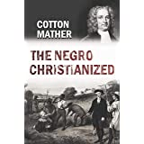 The Negro Christianized. An Essay to Excite and Assist that Good Work, the Instruction of Negro Servants in Christianity (170