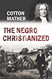 The Negro Christianized. An Essay to Excite and Assist that Good Work, the Instruction of Negro Servants in Christianity…