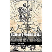 Fixed and Mobile Souls: Resurrection Versus Reincarnation (English Edition)