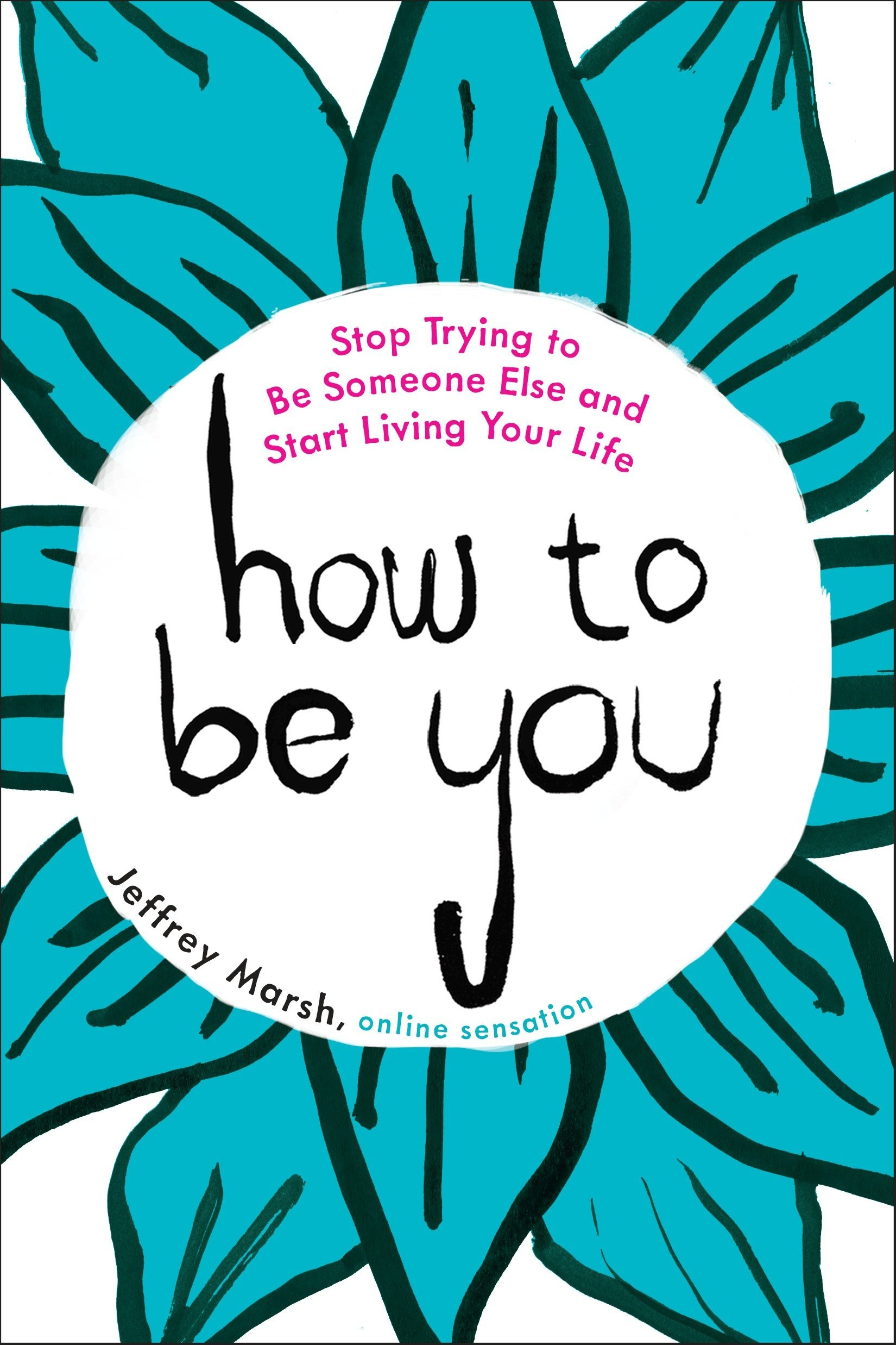 How to Be You: Stop Trying to Be Someone Else and Start Living Your Life PDF